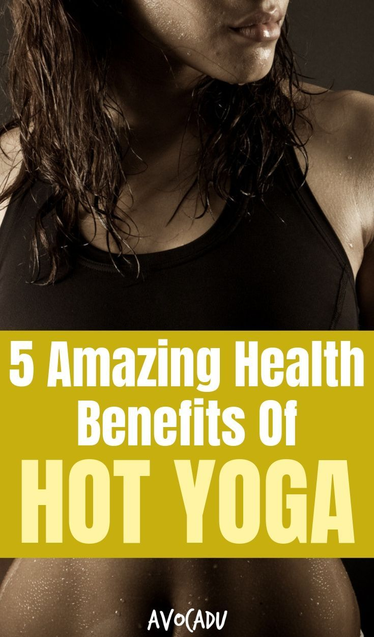 5 Amazing Health Benefits Of Hot Yoga