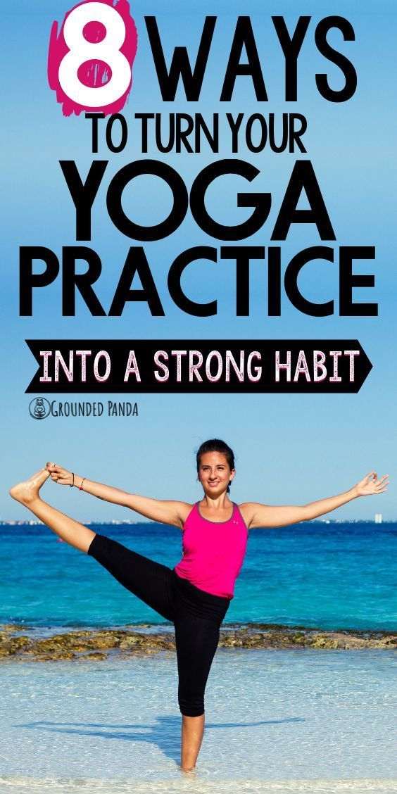 8 Ways To Turn Your Yoga Practice Into A Strong Habit