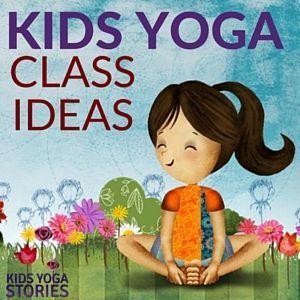 Fun Kids Yoga Class Ideas