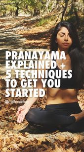 Pranayama Explained + 5 Techniques to Get You Started