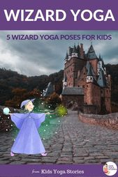 5 Wizard Yoga Poses for Kids - | Kids Yoga Stories