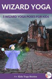 5 Wizard Yoga Poses for Kids -   Kids Yoga Stories
