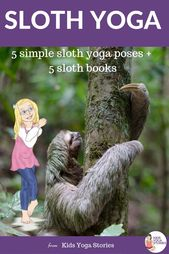 Sloth Yoga! Fun and easy yoga poses for kids plus book recommendations to enjoy the world of SLOTHS!