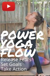 Power Yoga Flow: Set Goals, Release Fears, Take Action - The Journey Junkie