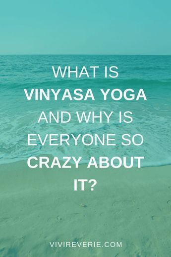 What Is Vinyasa Yoga + Why Is Everyone Crazy About It?   VIVI REVERIE
