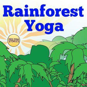 Rainforest Yoga - Kids Yoga Stories   Yoga resources for kids